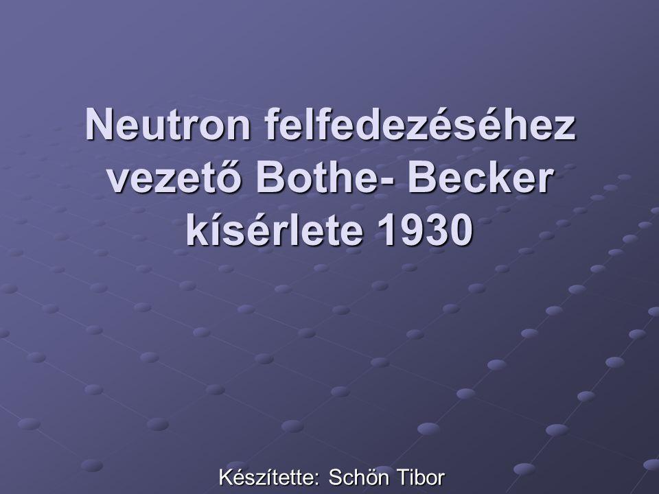 Neutron felfedezéséhez vezető Bothe- Becker kísérlete 1930