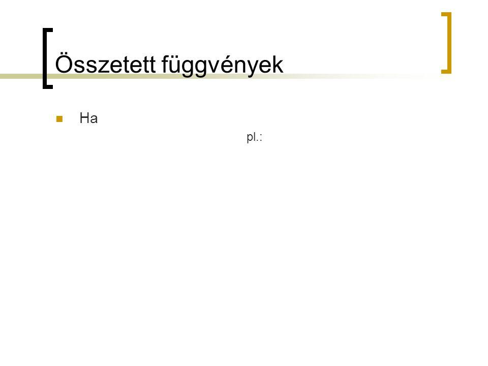 Összetett függvények Ha pl.: