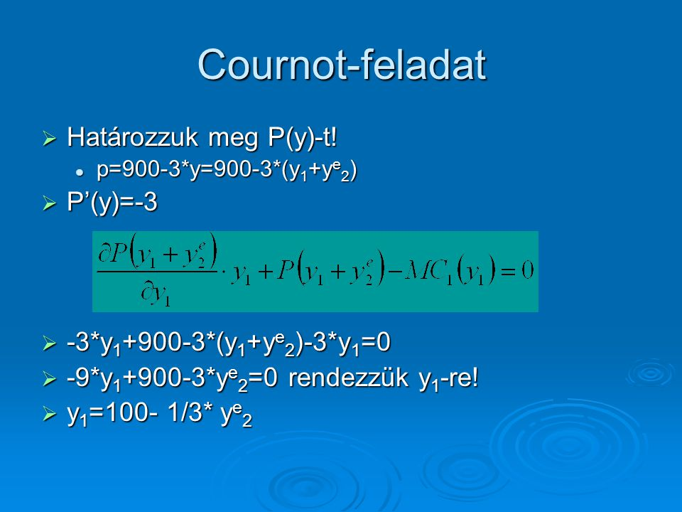 Cournot-feladat Határozzuk meg P(y)-t! P'(y)=-3