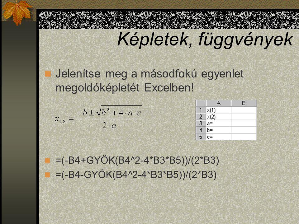 Képletek, függvények Jelenítse meg a másodfokú egyenlet megoldóképletét Excelben! =(-B4+GYÖK(B4^2-4*B3*B5))/(2*B3)