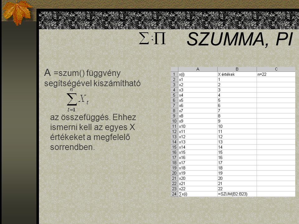 SZUMMA, PI A =szum() függvény segítségével kiszámítható