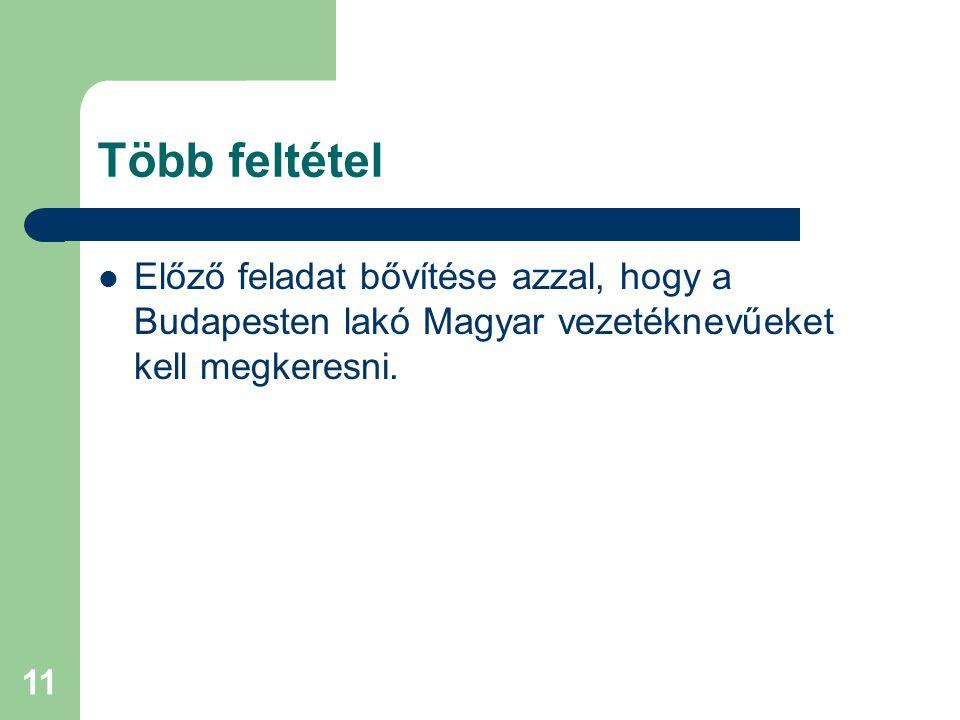 Több feltétel Előző feladat bővítése azzal, hogy a Budapesten lakó Magyar vezetéknevűeket kell megkeresni.