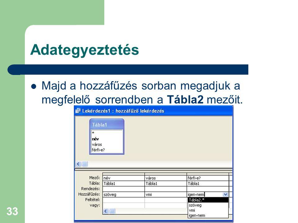 Adategyeztetés Majd a hozzáfűzés sorban megadjuk a megfelelő sorrendben a Tábla2 mezőit.