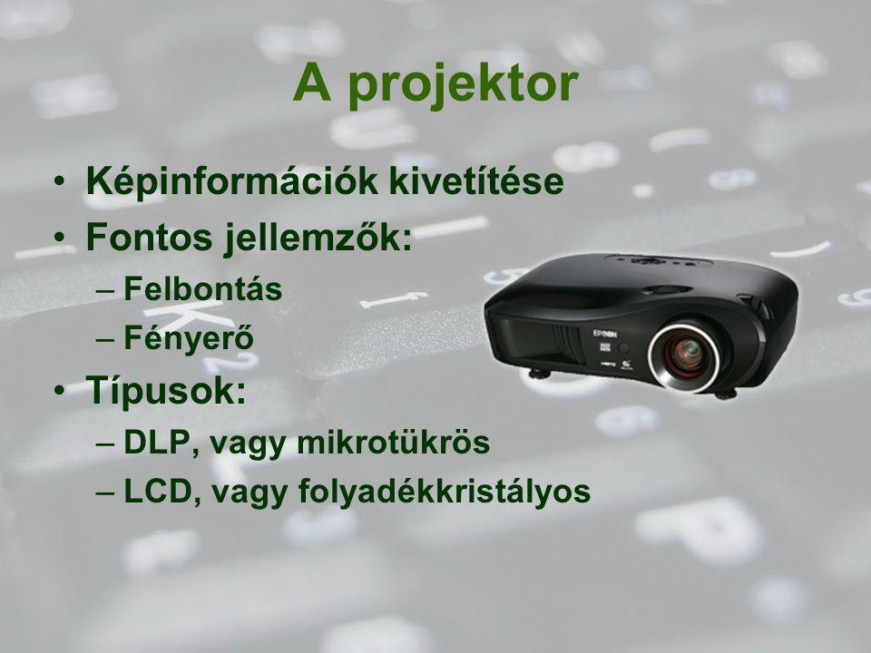 A projektor Képinformációk kivetítése Fontos jellemzők: Típusok: