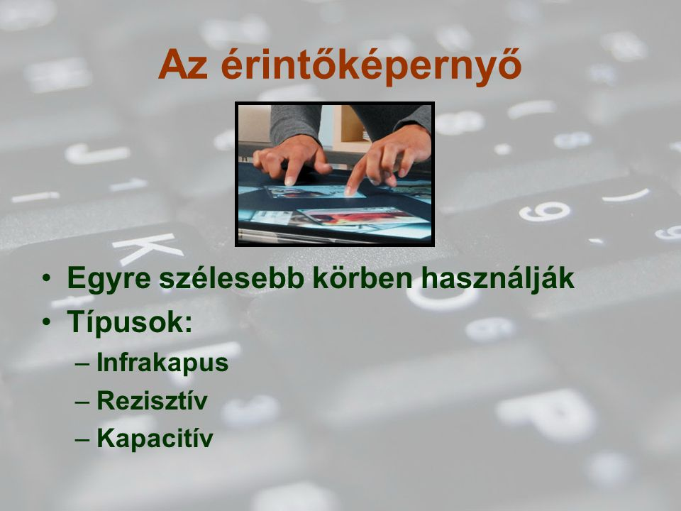 Az érintőképernyő Egyre szélesebb körben használják Típusok: