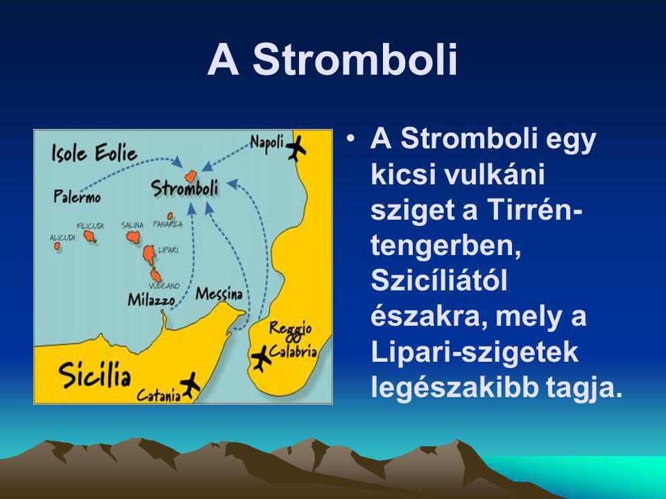 A Stromboli A Stromboli egy kicsi vulkáni sziget a Tirrén-tengerben, Szicíliától északra, mely a Lipari-szigetek legészakibb tagja.