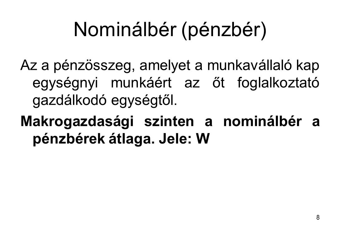 Nominálbér (pénzbér) Az a pénzösszeg, amelyet a munkavállaló kap egységnyi munkáért az őt foglalkoztató gazdálkodó egységtől.