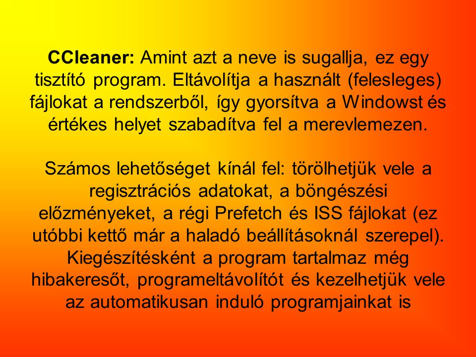 CCleaner: Amint azt a neve is sugallja, ez egy tisztító program
