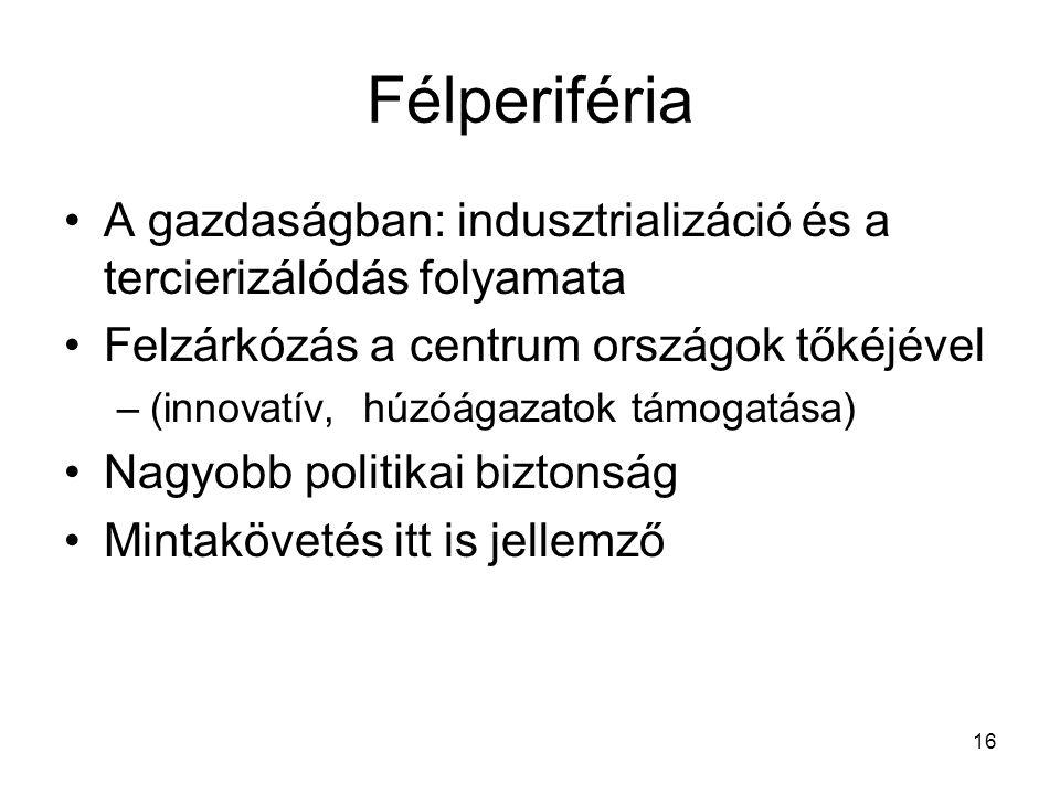 Félperiféria A gazdaságban: indusztrializáció és a tercierizálódás folyamata. Felzárkózás a centrum országok tőkéjével.