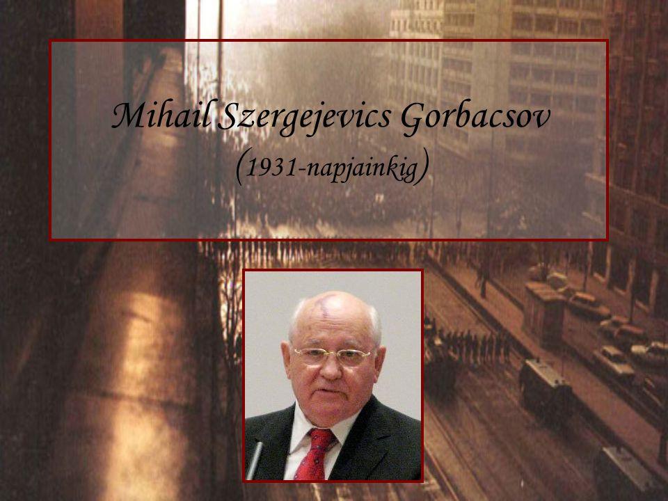 Mihail Szergejevics Gorbacsov (1931-napjainkig)