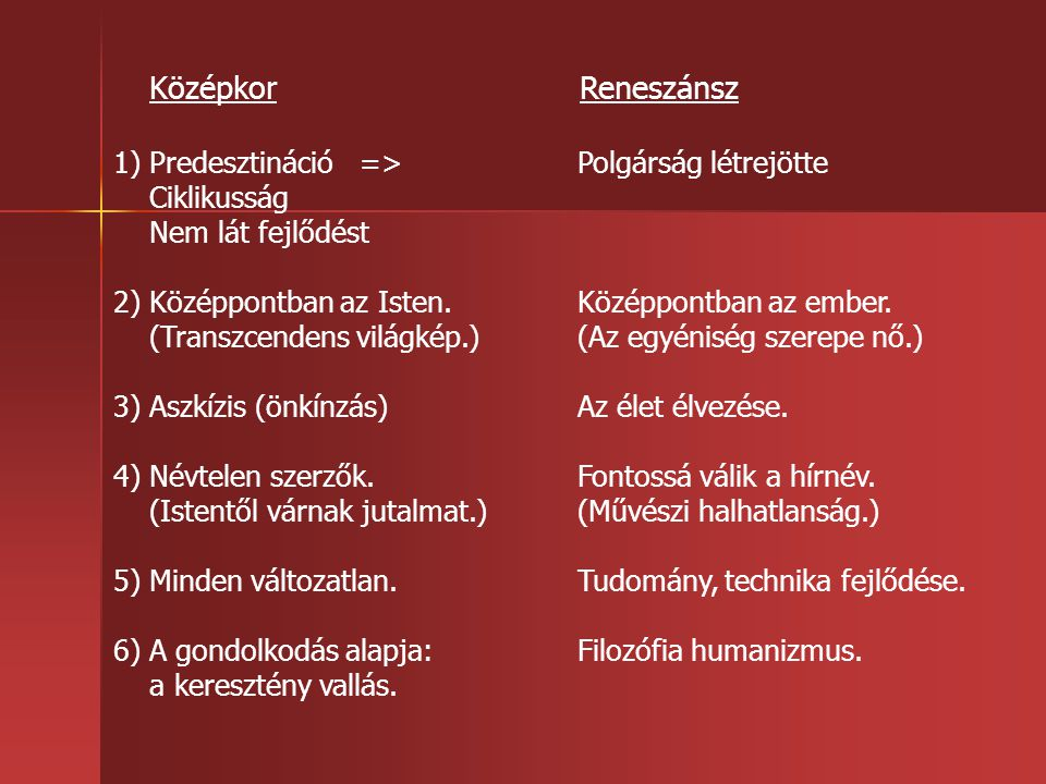 Középkor Reneszánsz 1) Predesztináció => Polgárság létrejötte. Ciklikusság. Nem lát fejlődést.