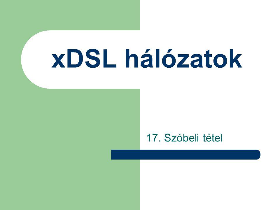 xDSL hálózatok 17. Szóbeli tétel