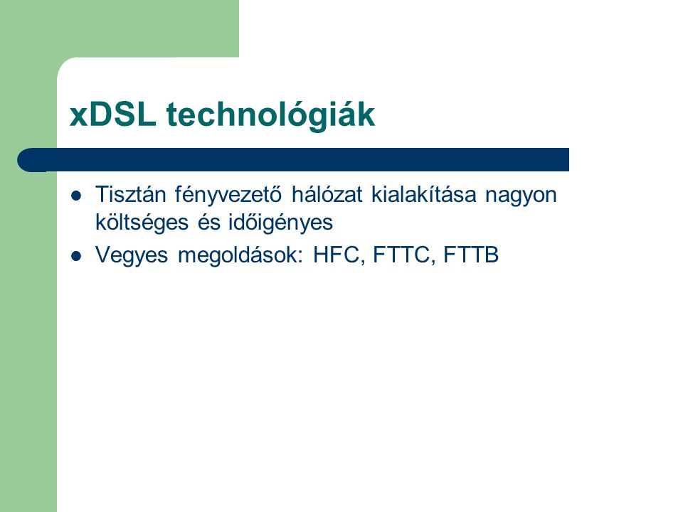 xDSL technológiák Tisztán fényvezető hálózat kialakítása nagyon költséges és időigényes.