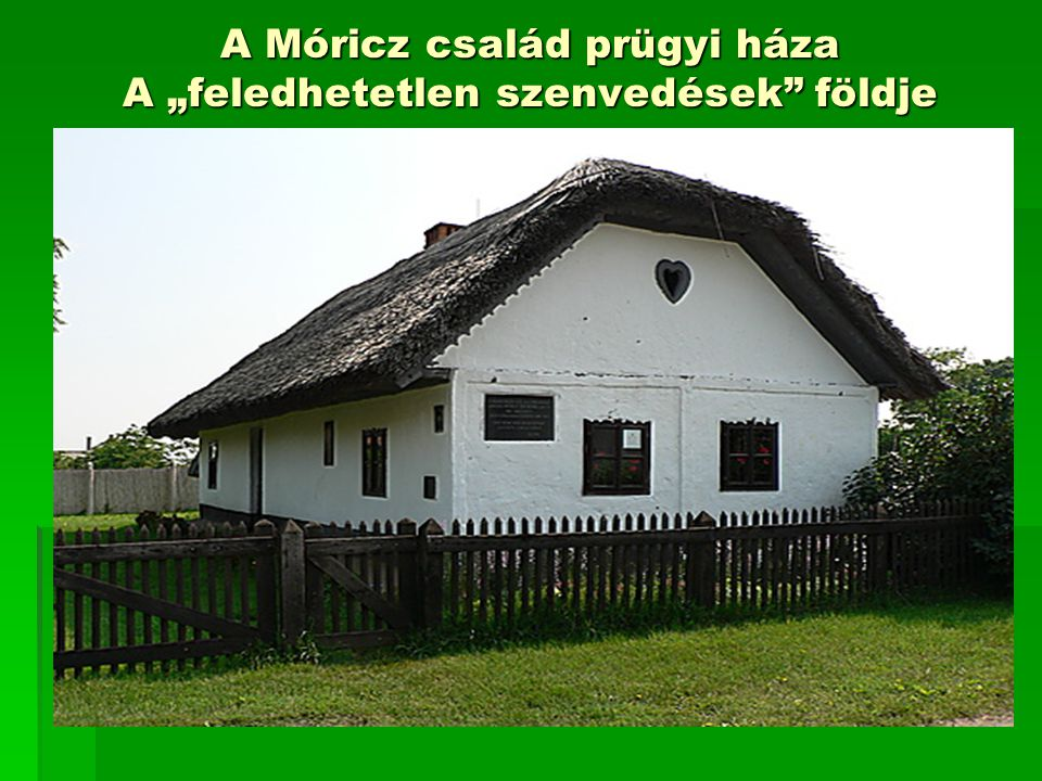"""A Móricz család prügyi háza A """"feledhetetlen szenvedések földje"""