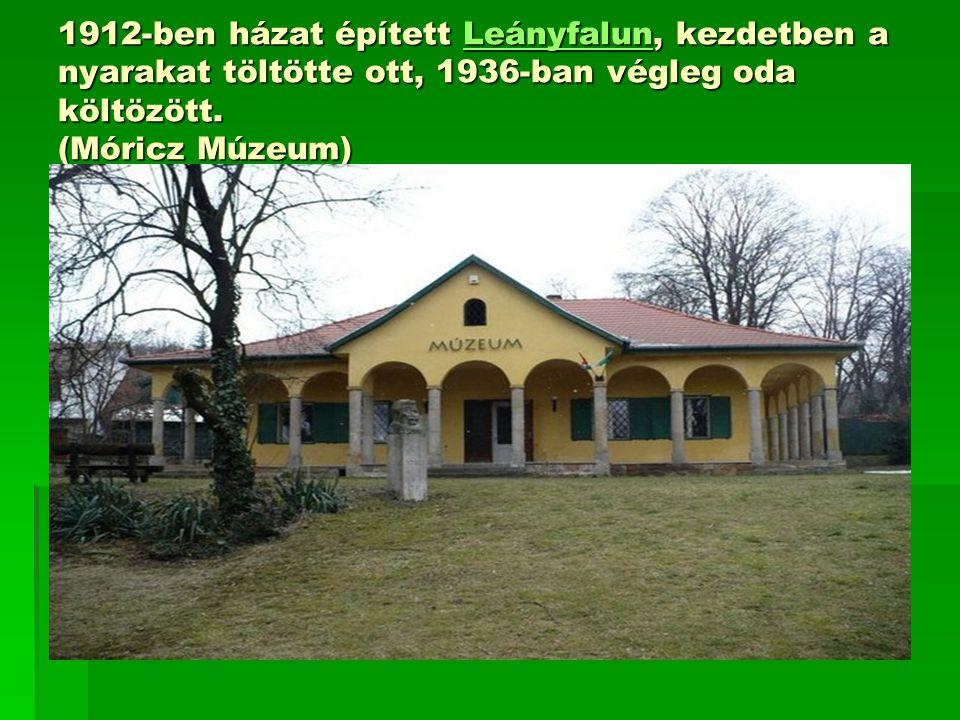 1912-ben házat épített Leányfalun, kezdetben a nyarakat töltötte ott, 1936-ban végleg oda költözött.