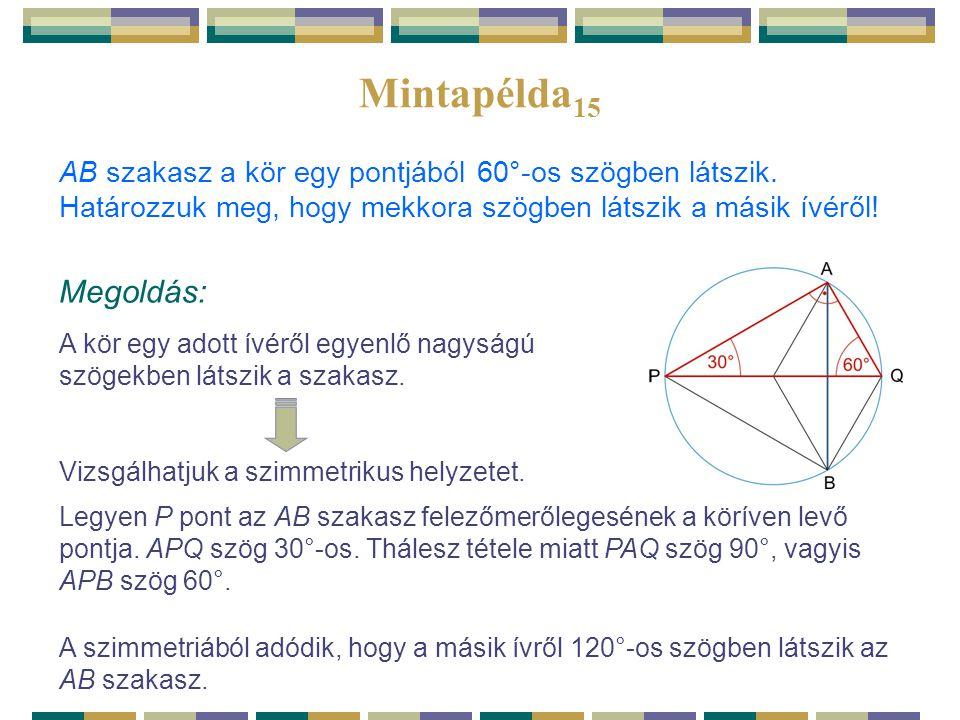 Mintapélda15 AB szakasz a kör egy pontjából 60°-os szögben látszik. Határozzuk meg, hogy mekkora szögben látszik a másik ívéről!
