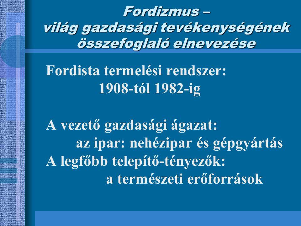 Fordizmus – világ gazdasági tevékenységének összefoglaló elnevezése