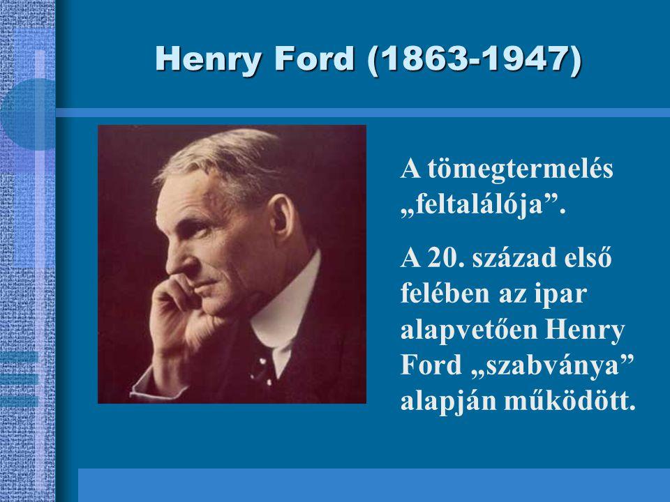 """Henry Ford (1863-1947) A tömegtermelés """"feltalálója ."""