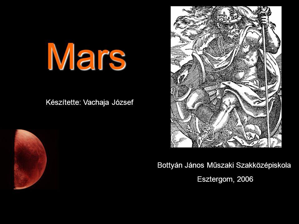 Mars Készítette: Vachaja József Bottyán János Műszaki Szakközépiskola