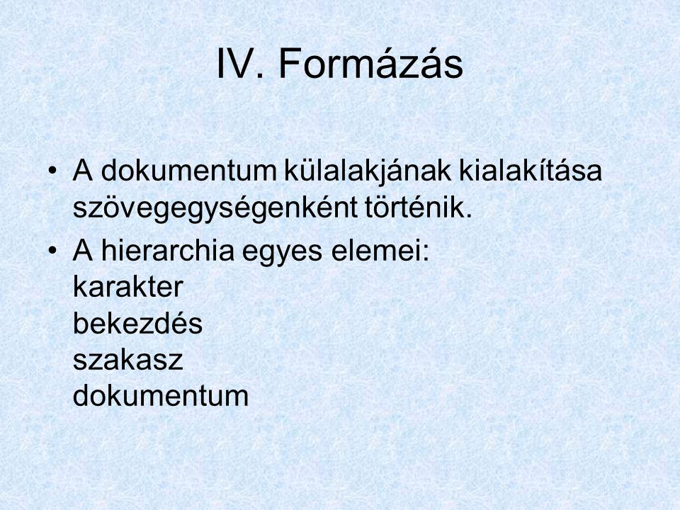 IV. Formázás A dokumentum külalakjának kialakítása szövegegységenként történik.