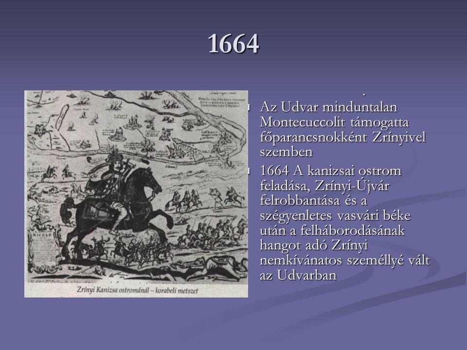 1664 Az Udvar minduntalan Montecuccolit támogatta főparancsnokként Zrínyivel szemben.