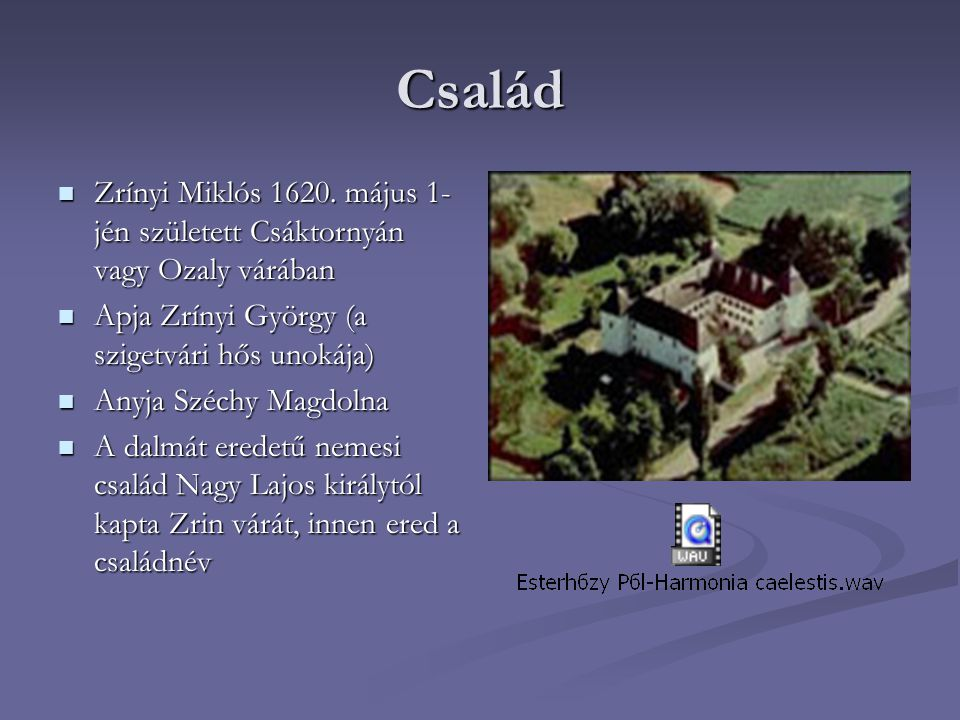 Család Zrínyi Miklós 1620. május 1-jén született Csáktornyán vagy Ozaly várában. Apja Zrínyi György (a szigetvári hős unokája)
