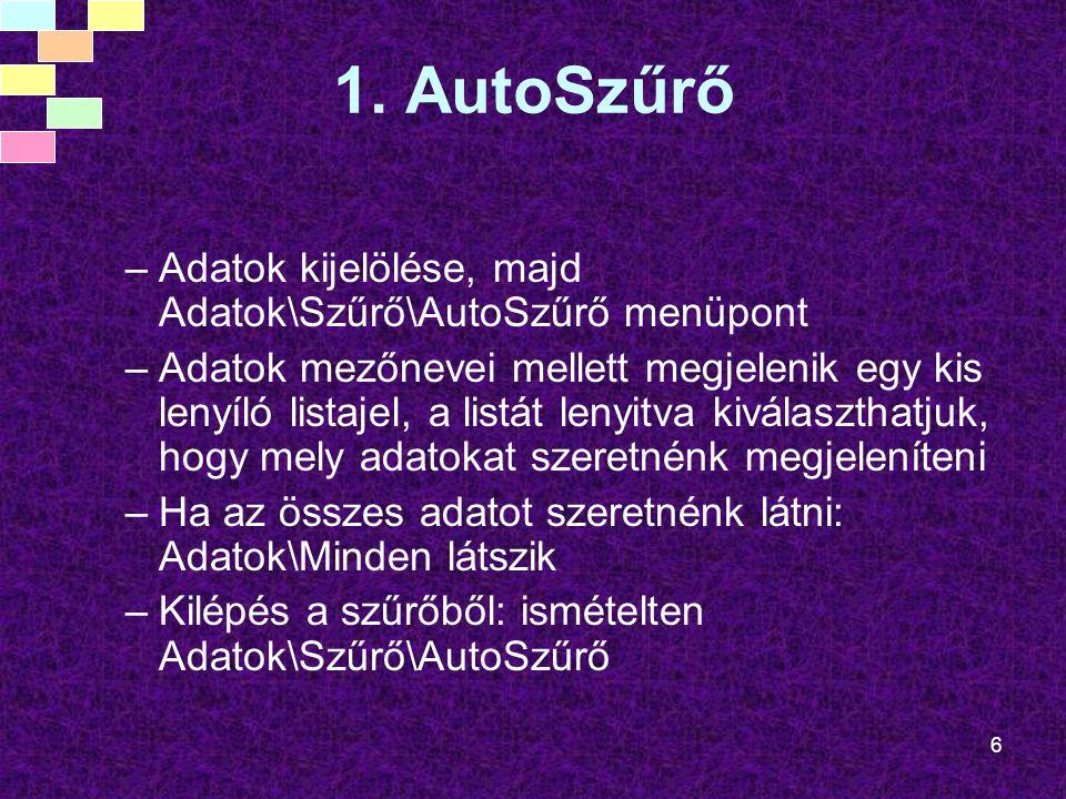 1. AutoSzűrő Adatok kijelölése, majd Adatok\Szűrő\AutoSzűrő menüpont