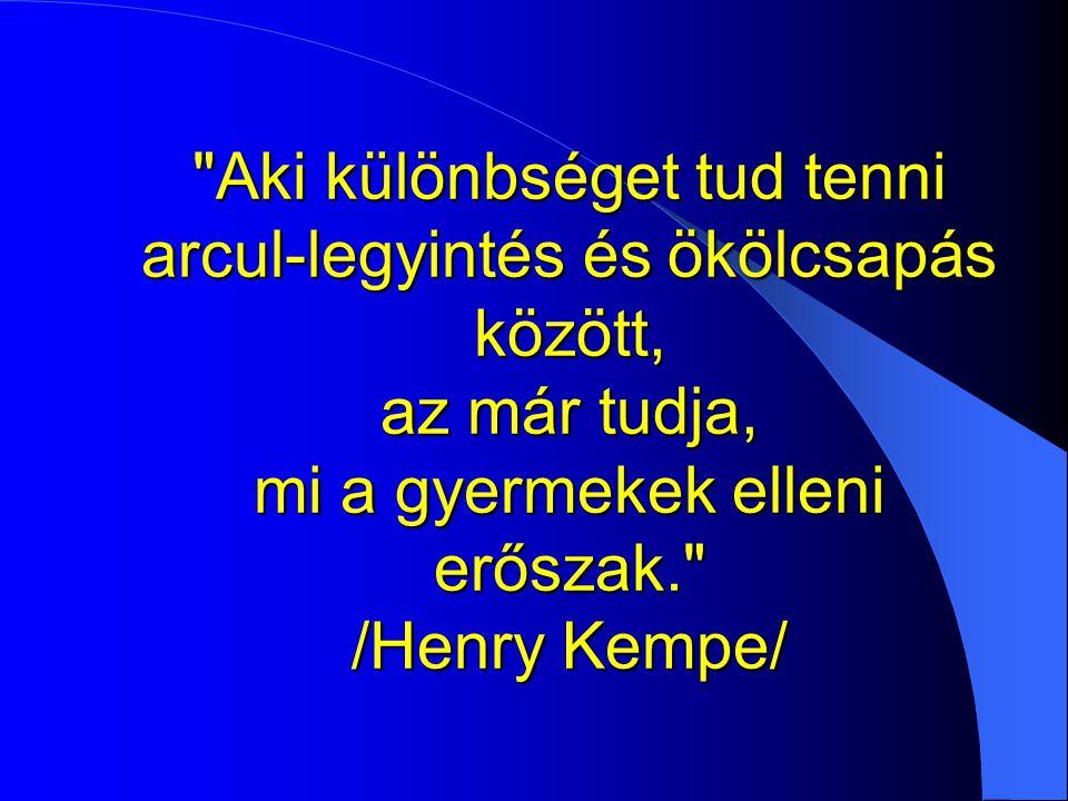 Aki különbséget tud tenni arcul-legyintés és ökölcsapás között, az már tudja, mi a gyermekek elleni erőszak. /Henry Kempe/