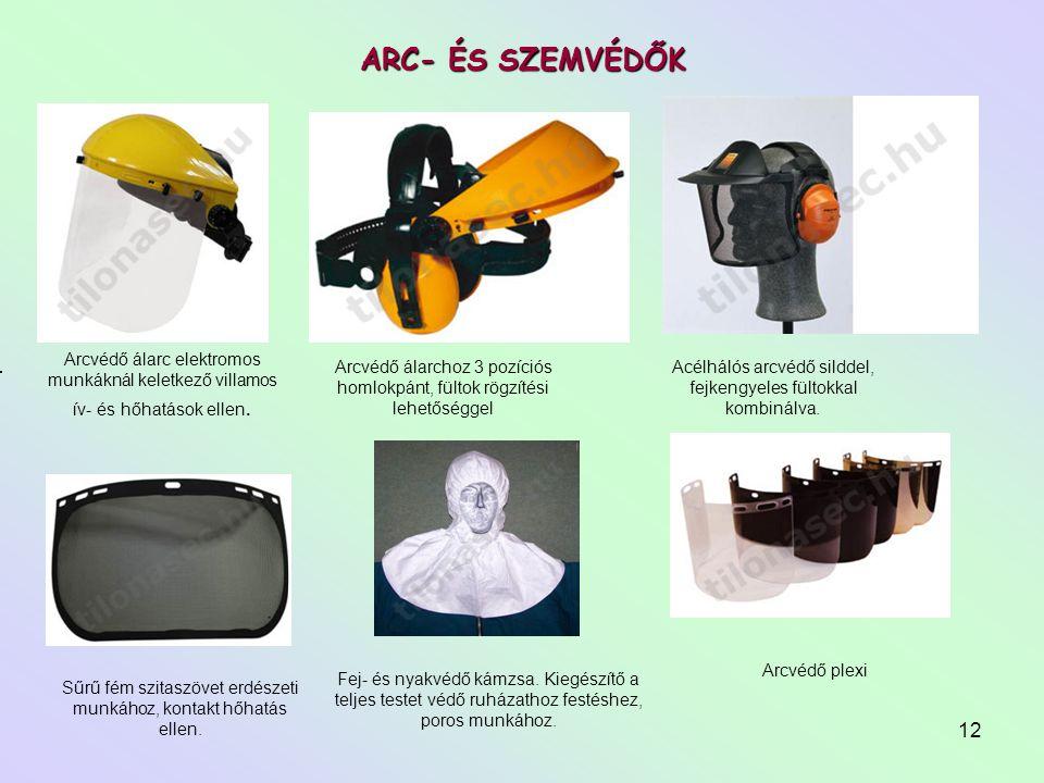 ARC- ÉS SZEMVÉDŐK Arcvédő álarc elektromos munkáknál keletkező villamos ív- és hőhatások ellen.