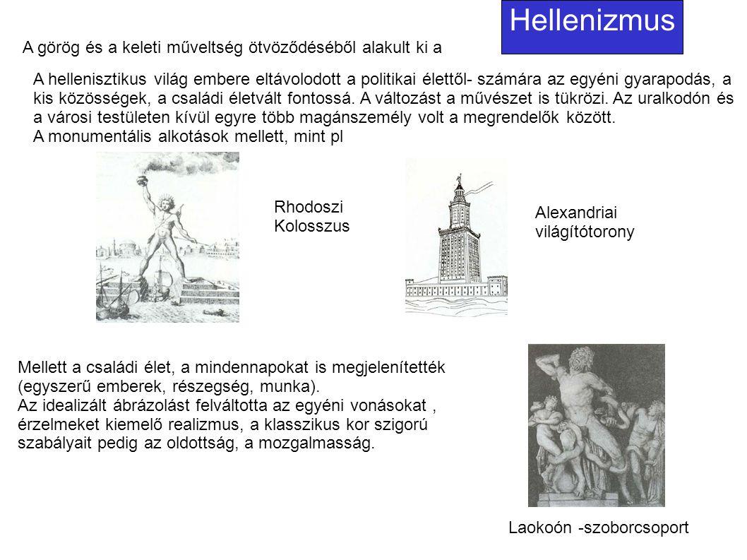 Hellenizmus A görög és a keleti műveltség ötvöződéséből alakult ki a