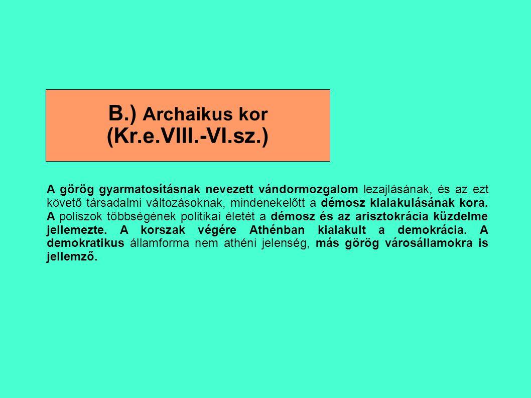 B.) Archaikus kor (Kr.e.VIII.-VI.sz.)