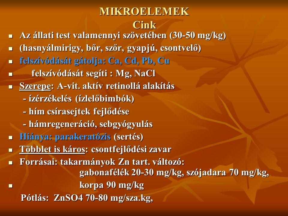 MIKROELEMEK Cink Az állati test valamennyi szövetében (30-50 mg/kg)