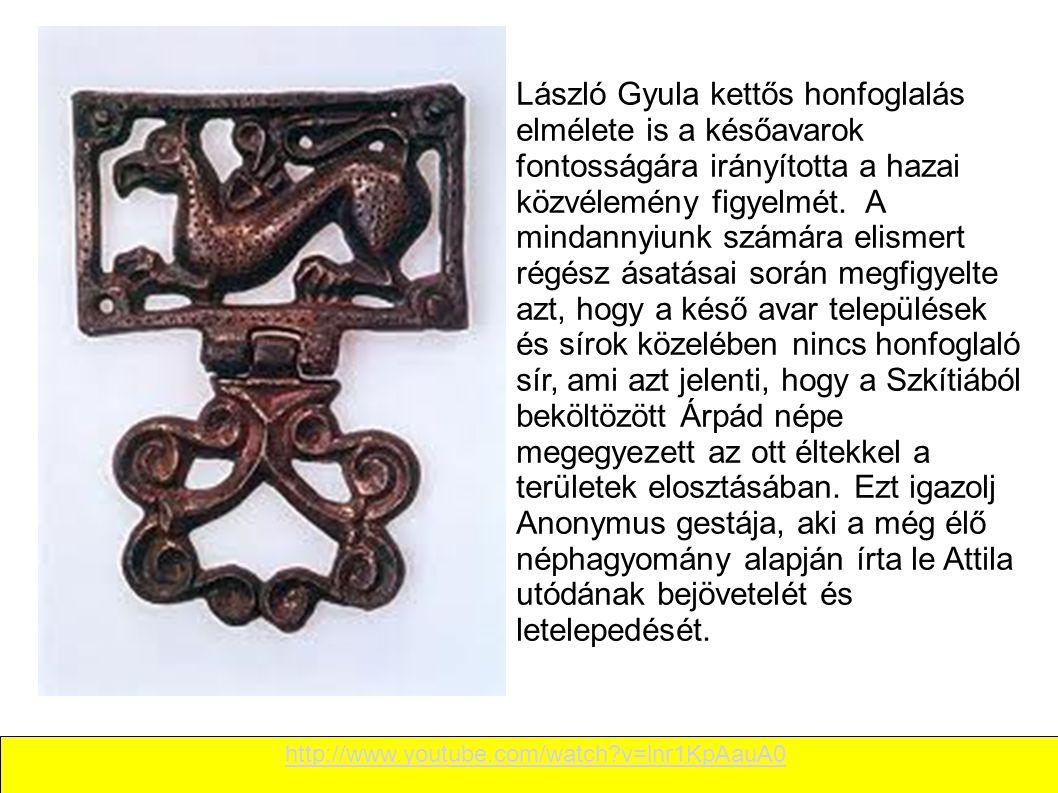 László Gyula kettős honfoglalás elmélete is a későavarok fontosságára irányította a hazai közvélemény figyelmét. A mindannyiunk számára elismert régész ásatásai során megfigyelte azt, hogy a késő avar települések és sírok közelében nincs honfoglaló sír, ami azt jelenti, hogy a Szkítiából beköltözött Árpád népe megegyezett az ott éltekkel a területek elosztásában. Ezt igazolj Anonymus gestája, aki a még élő néphagyomány alapján írta le Attila utódának bejövetelét és letelepedését.