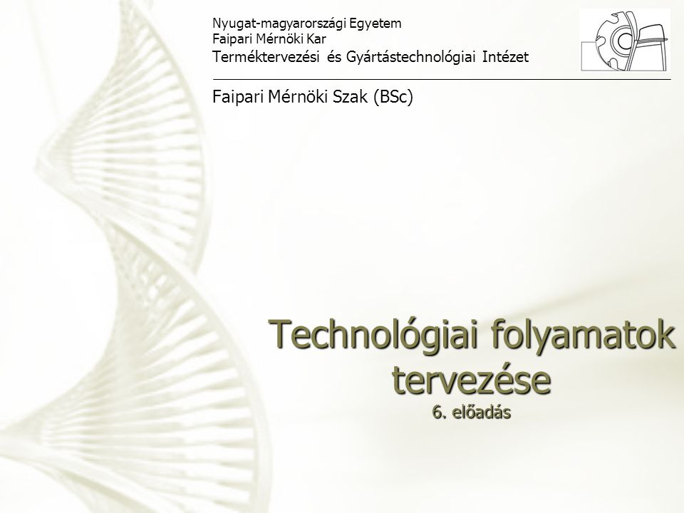 Technológiai folyamatok tervezése 6. előadás