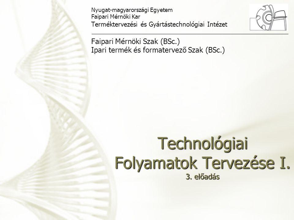 Technológiai Folyamatok Tervezése I. 3. előadás