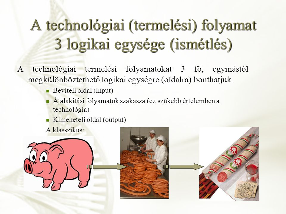 A technológiai (termelési) folyamat 3 logikai egysége (ismétlés)
