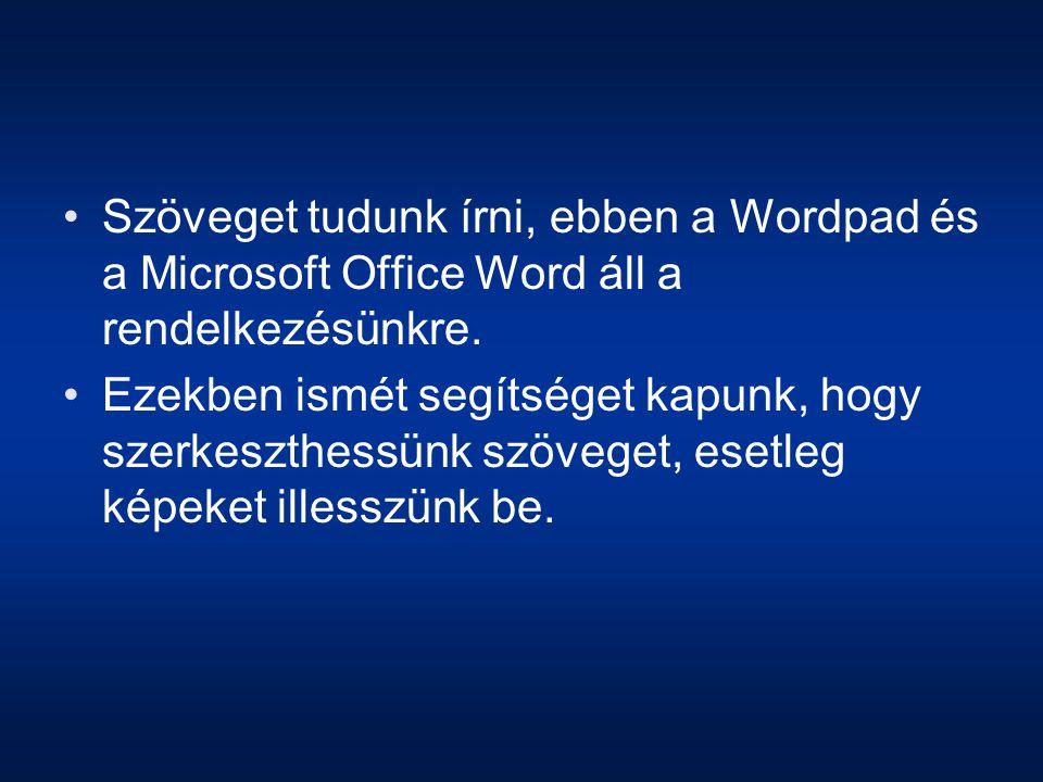 Szöveget tudunk írni, ebben a Wordpad és a Microsoft Office Word áll a rendelkezésünkre.