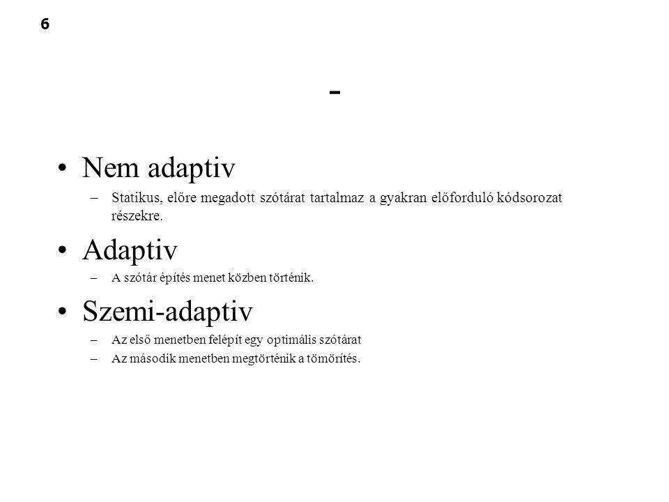 - Nem adaptiv Adaptiv Szemi-adaptiv