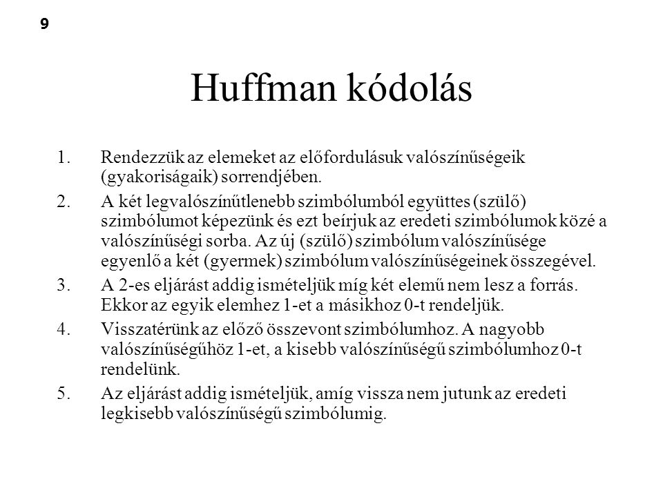 Huffman kódolás Rendezzük az elemeket az előfordulásuk valószínűségeik (gyakoriságaik) sorrendjében.