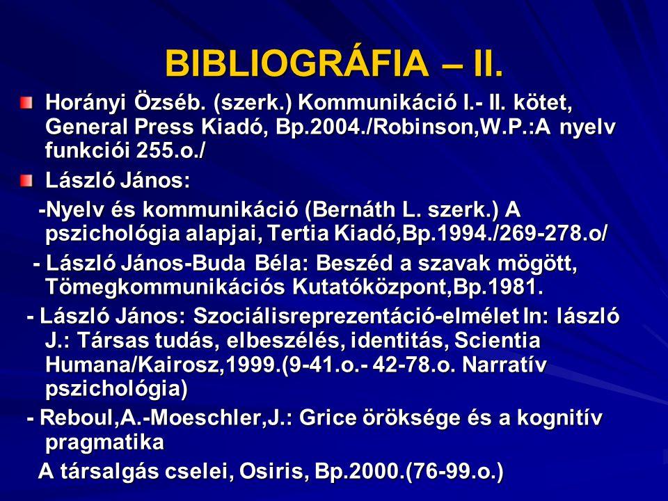 BIBLIOGRÁFIA – II. Horányi Özséb. (szerk.) Kommunikáció I.- II. kötet, General Press Kiadó, Bp.2004./Robinson,W.P.:A nyelv funkciói 255.o./