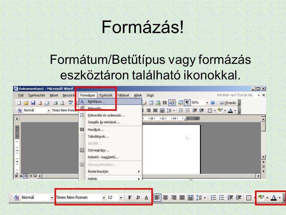 Formátum/Betűtípus vagy formázás eszköztáron található ikonokkal.