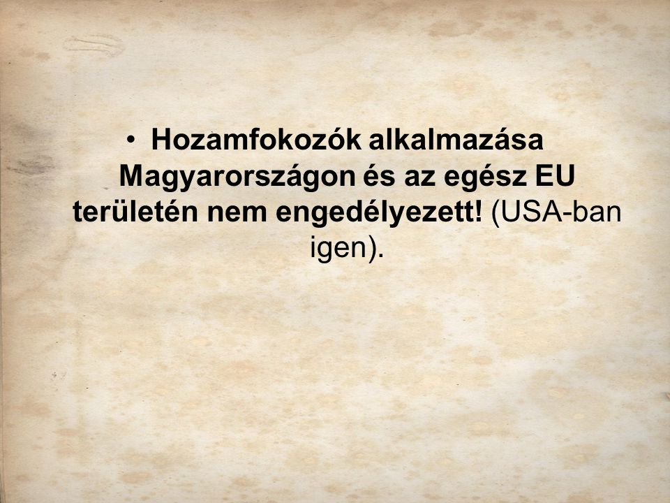Hozamfokozók alkalmazása Magyarországon és az egész EU területén nem engedélyezett! (USA-ban igen).