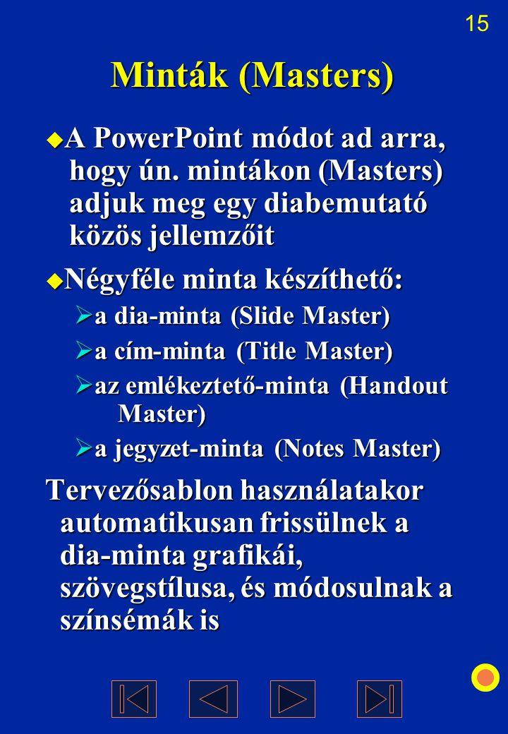Minták (Masters) A PowerPoint módot ad arra, hogy ún. mintákon (Masters) adjuk meg egy diabemutató közös jellemzőit.