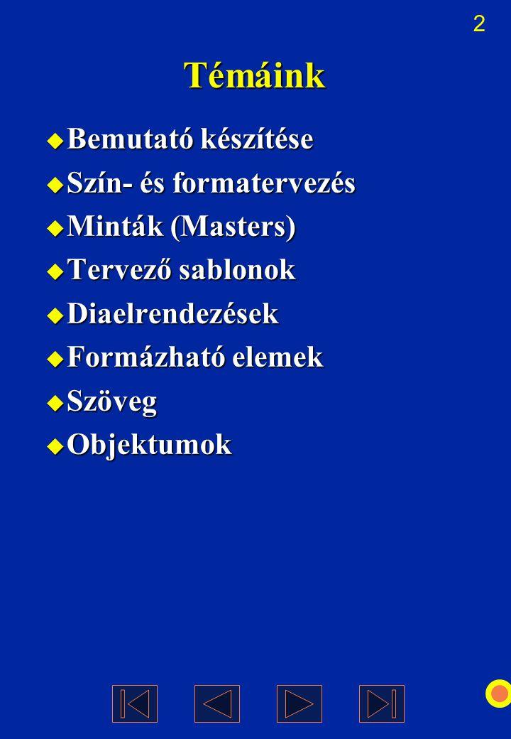 Témáink Bemutató készítése Szín- és formatervezés Minták (Masters)