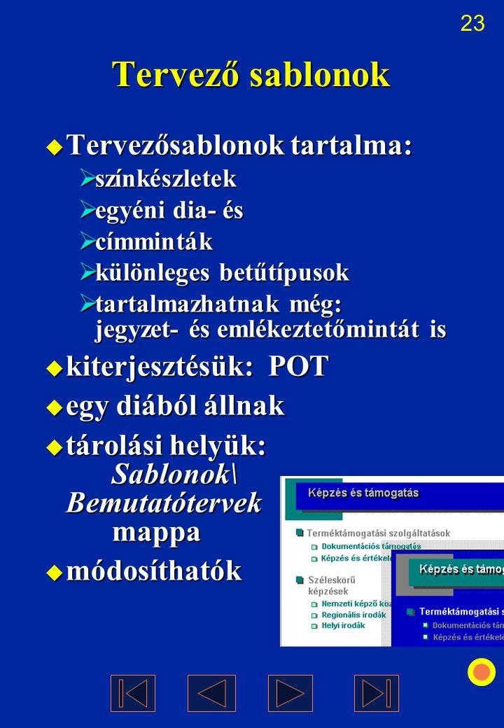 Tervező sablonok Tervezősablonok tartalma: kiterjesztésük: POT