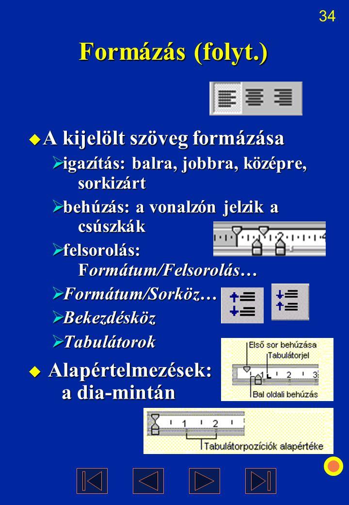 Formázás (folyt.) A kijelölt szöveg formázása