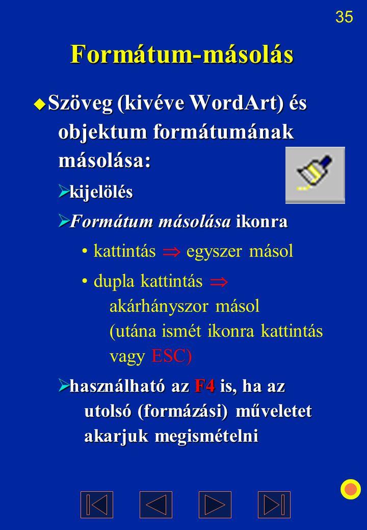 Formátum-másolás Szöveg (kivéve WordArt) és objektum formátumának másolása: kijelölés. Formátum másolása ikonra.