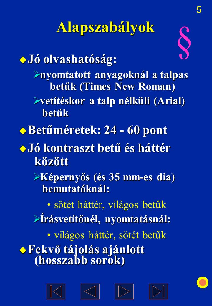 § Alapszabályok Jó olvashatóság: Betűméretek: 24 - 60 pont