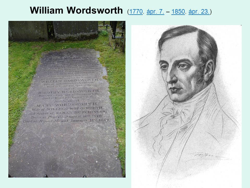 William Wordsworth (1770. ápr. 7. – 1850. ápr. 23.)