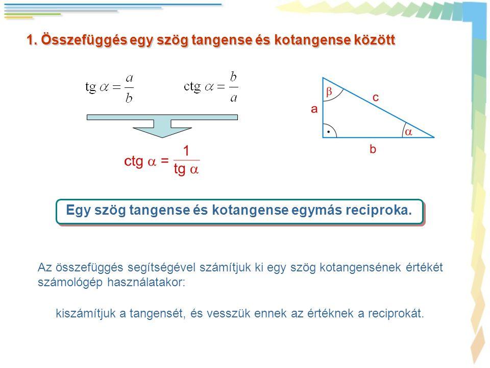 Egy szög tangense és kotangense egymás reciproka.